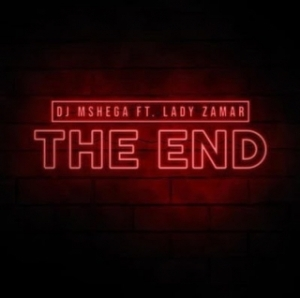 DJ Mshega - The End (ft. Lady Zamar)  (Original Mix)